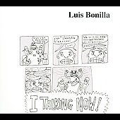 Luis Bonilla: I Talking Now [Digipak] *