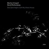 David Rothenberg/Marilyn Crispell: One Dark Night I Left My Silent House *