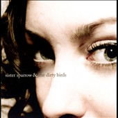 Sister Sparrow and the Dirty Birds: Sister Sparrow & The Dirty Birds