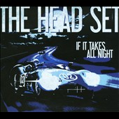 The Head Set: If It Takes All Night [Digipak]
