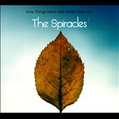 The Spiracles: How Things Went Well When I Met You [Digipak]