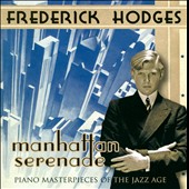 Frederick Hodges: Manhattan Serenade: Piano Masterpieces of the Jazz Age