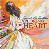 Rachel Lee Guthrie: Exploring the Heart - Romantic works for solo piano / Tavanets, Rojahn, Winstin, pianists