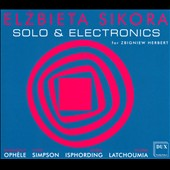 Elzbieta Sikora: Solo & Electronics for Zbigniew Herbert - works by Ophele, David Simpson, Isphording, Latchoumia