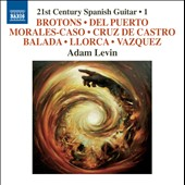 21st Century Spanish Guitar, Vol. 1 - works by Morales-Caso; Brotons; Del Puerto; Cruz de Castro; Llorca; Balda / Adam Levin, guitar