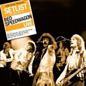 REO Speedwagon: Setlist: The Very Best of REO Speedwagon Live