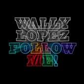 Wally Lopez: Follow Me!