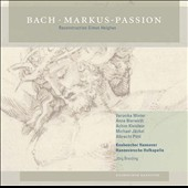 Bach: St. Mark Passion (reconstruction: Simon Heighes) / Veronika Winter, Anne Bierwirth, Achim Kleinlein, Michael Jackel.