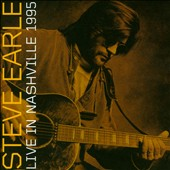 Steve Earle: Live in Nashville 1995 *