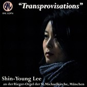 Transprovisations - organ works by Tourneimire, Vierne, Dupré, J.S. Bach, Guillou, Cochereau, Latry / Shin-Young Lee, organ