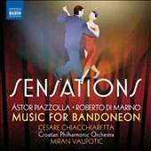Sensations': Music for Bandoneon, by Piazzolla & di Marino / Cesare Chiacchiaretta, bandoneón; Croation PO; Vaupotic