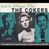 The Cokers: We're Gonna Bop: The Complete Coker Family Recordings on Abbott and Decca: 1954-1957 [Digipak]
