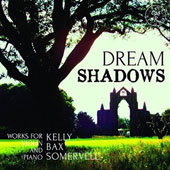 'Dream Shadows:' Works for Violin & Piano by Kelly, Bax and Somervell / Rupert Marshall-Luck, violin; Matthew Rickard, piano