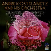 André Kostelanetz & His Orchestra: In Concert & Musical Comedy Favorites