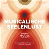 Tobias Michael (1592-1657): songs and madrigals for 5 singers & basso continuo /  Musicalische Ensemble Polyharmonique, Alexander Schneider