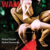'WAM' - Music of Michael Finnissy (b.1946) & Michael Norsworthy / Michael Finnissy, piano & percussion; William Fedkenheuer, violin; Michael Norsworthy, clarinet