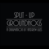 Andrew Liles: Groundhogs/Split Up: An Exhumation by Andrew Liles [Digipak]