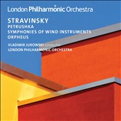 Stravinsky: Petrushka, Symphonies of Wind Instruments & Orpheus / Vladimir Jurowski, Conductor; London Philharmonic Orchestra