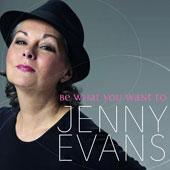 Jenny Evans (Jazz Vocals): Be What You Want To [11/4]