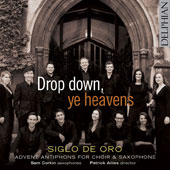 Drop Down, Ye Heavens - Advent Antiphons for Choir & Saxophone by Allain, Allwood, des Prez, Martin Luther, Mornable, Praetorius, Rathbone, Turnbull, Weir, Wilson / Siglo de Oro