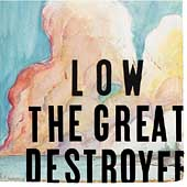 Low: The Great Destroyer