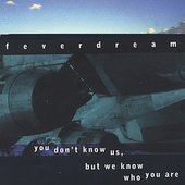 Feverdream: You Don't Know Us, but We Know Who You Are