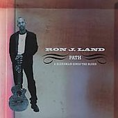 Ron J. Land: Path-A Bluesman Sings the Blues *