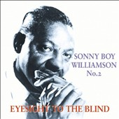 Sonny Boy Williamson II (Rice Miller): Eyesight to the Blind