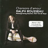 Chansons d'amour / Ralph Rousseau, Hein Van de Geyn, Matangi String Quartet