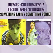 Jeri Southern/June Christy: Something Broadway Something Latin/Jeri Southern Meets Cole Porter