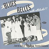 Various Artists: Blues Belles with Attitude! From the Vaults of Modern Records of Hollywood