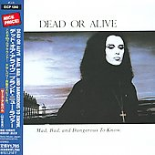 Dead or Alive: Mad, Bad & Dangerous to Know
