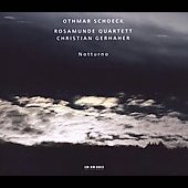 Othmas Schoeck: Notturno, Five movements for string quartet & voice / Christian Gerhaher, baritone; Rosamunde Quartett