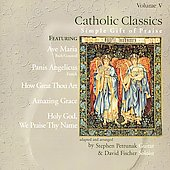 Steve Petrunak: Catholic Classics, vol. V: Simple Gift of Praise