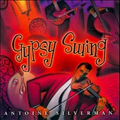 Antoine Silverman: Gypsy Swing *