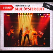 Blue Öyster Cult: Setlist: The Very Best of Blue Öyster Cult Live [Digipak]