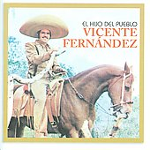Vicente Fern&#225;ndez: El Hijo del Pueblo