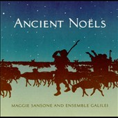Ancient Noëls / Maggie Sansone and Ensemble Galilei