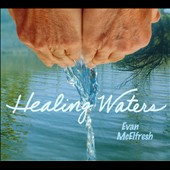 Evan McElfresh: Healing Waters [Digipak]
