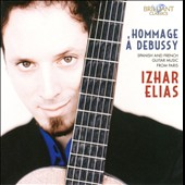 Hommage a Debussy: Spanish and French Guitar Music from Paris / Izhar Elias, Guitar