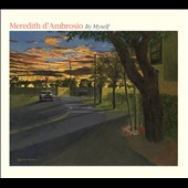 Meredith d'Ambrosio: By Myself [Digipak] *