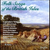 Folk Songs of the British Isles - Legendary Voices / John McCormack, Kathleen Ferrier, Richard Lewis et al. /