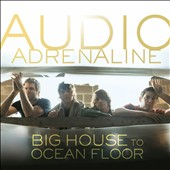 Audio Adrenaline: Big House to Ocean Floor [6/4]