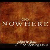 King Onus/Johnny Joe Ramos: Go Nowhere [Digipak]