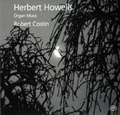 Herbert Howells: Organ Music / Robert Costin, organ