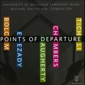 Points of Departure - Music for wind band by Bolcom, Ticheli, Daugherty, Etezady / Univ. of MI Symphonic Band