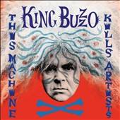 King Buzzo: This Machine Kills Artists [Digipak]