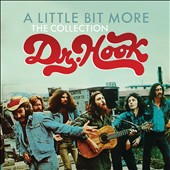 Dr. Hook: A  Little Bit More: The Collection *