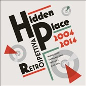 Hidden Place: Retrospettiva: 2004-2014