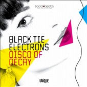 Black Tie Electrons: Disco Of Decay [Digipak]